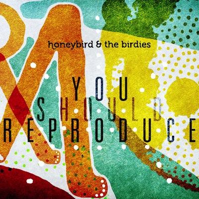 honeybird You should reproduce